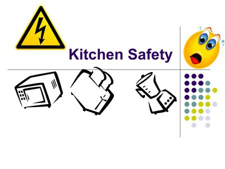Kitchen Safety. Safety in the Kitchen The keys to preventing kitchen accidents are careful kitchen management and safe work habits. Falls, electrical.