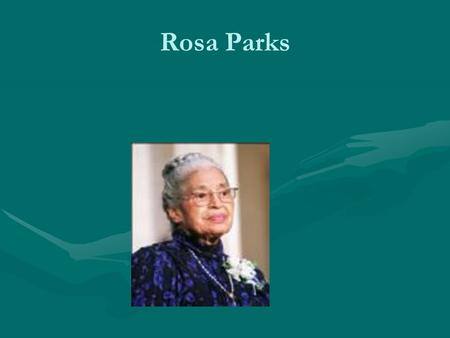 Rosa Parks. Born Rosa parks was born on February 4, 1913 and her parents were James and Leona McCauleyRosa parks was born on February 4, 1913 and her.