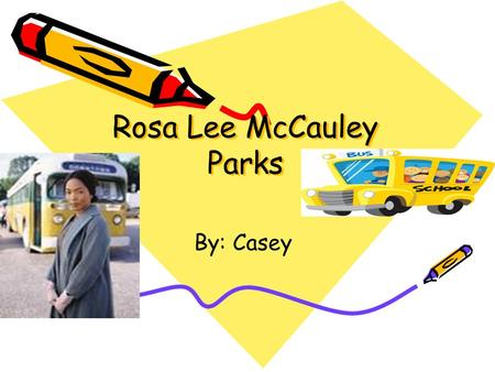 Rosa Lee McCauley Parks Rosa Lee McCauley Parks By: Casey.