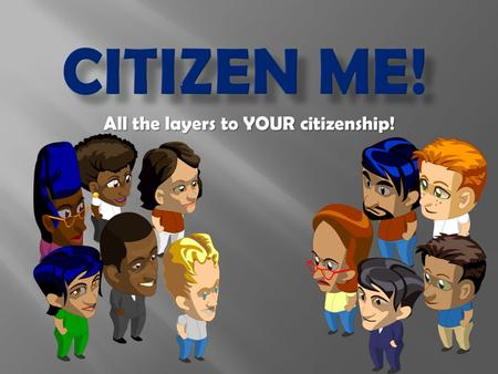 All the layers to YOUR citizenship! You need a pyramid paper from the cart and a pencil. Please be in your seat, ready to begin class!