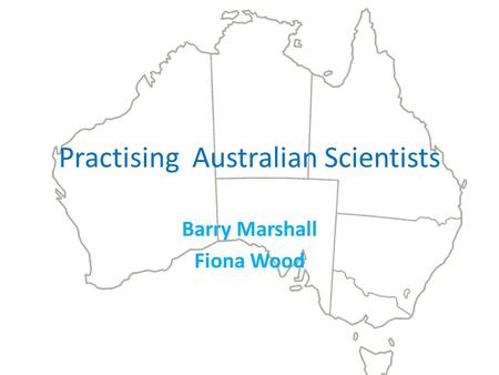 Practising Australian Scientists Barry Marshall Fiona Wood.