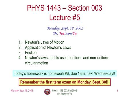Monday, Sept. 18, 2002PHYS 1443-003, Fall 2002 Dr. Jaehoon Yu 1 PHYS 1443 – Section 003 Lecture #5 Monday, Sept. 18, 2002 Dr. Jaehoon Yu 1.Newton's Laws.