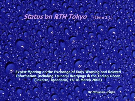 Status on RTH Tokyo (Item 2.1) By Hiroyuki Ichijo By Hiroyuki Ichijo Expert Meeting on the Exchange of Early Warning and Related Information Including.