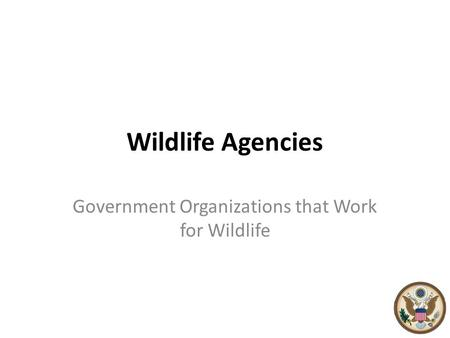 Wildlife Agencies Government Organizations that Work for Wildlife.