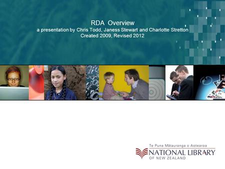 RDA Overview a presentation by Chris Todd, Janess Stewart and Charlotte Stretton Created 2009, Revised 2012.