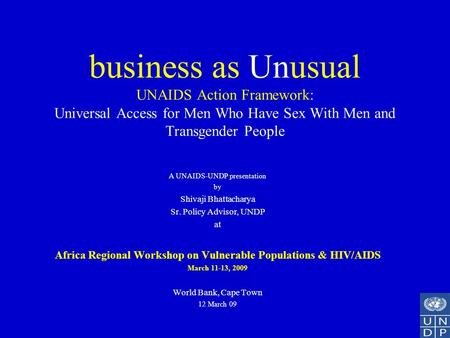 Business as Unusual UNAIDS Action Framework: Universal Access for Men Who Have Sex With Men and Transgender People A UNAIDS-UNDP presentation by Shivaji.