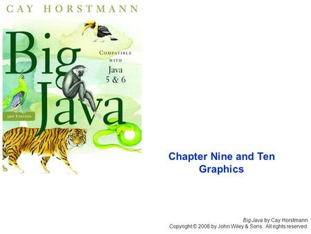 Big Java by Cay Horstmann Copyright © 2008 by John Wiley & Sons. All rights reserved. Chapter Nine and Ten Graphics.