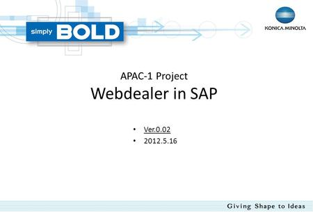APAC-1 Project Webdealer in SAP Ver.0.02 2012.5.16.