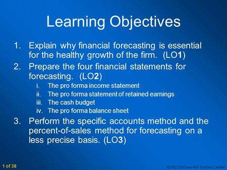1 of 38 ©2012 McGraw-Hill Ryerson Limited Learning Objectives 1.Explain why financial forecasting is essential for the healthy growth of the firm. (LO1)