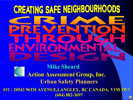 Action Assessment Group, Inc. Urban Safety Planners #31 - 20543 96TH AVENUE,LANGLEY, BC CANADA, V1M 3W3 (604) 882-3697 Mike Sheard.