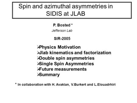 Spin and azimuthal asymmetries in SIDIS at JLAB  Physics Motivation  Jlab kinematics and factorization  Double spin asymmetries  Single Spin Asymmetries.