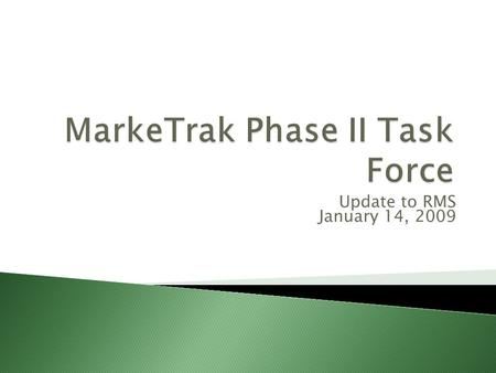 Update to RMS January 14, 2009. MarkeTrak – Release 3 Release 3 was successfully migrated the weekend of December 13 th Stabilization period – Dec 13.