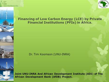 Financing of Low Carbon Energy (LCE) by Private Financial Institutions (PFIs) in Africa. Joint UNU-INRA And African Development Institute (ADI) of The.