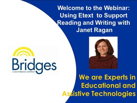 Www.bridges-canada.com 1.2 U We are Experts in Educational and Assistive Technologies Welcome to the Webinar: Using Etext to Support Reading and Writing.