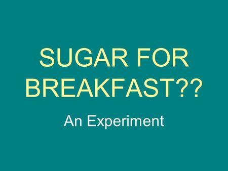 SUGAR FOR BREAKFAST?? An Experiment. How much sugar are you eating for breakfast???