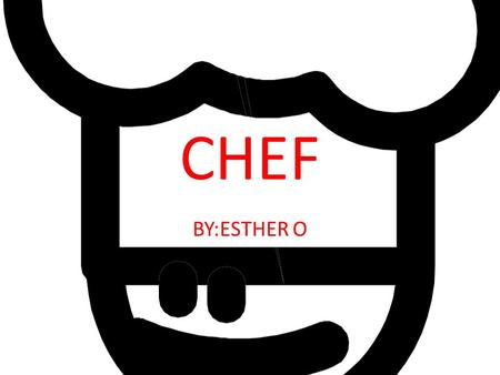 CHEF BY:ESTHER O. WHAT IS THE DESCRIPTION OF THE CAREER? A COOK HELPS PEOPLE BY PROVIDING THEM WITH FOOD TO EAT SO THAT THEY DON'T STARVE AND DIE.
