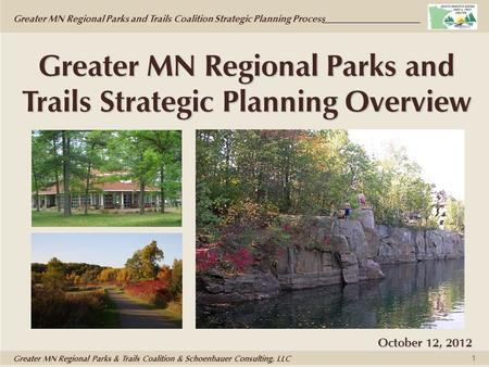 Greater MN Regional Parks and Trails Coalition Strategic Planning Process Greater MN Regional Parks & Trails Coalition & Schoenbauer Consulting, LLC 1.