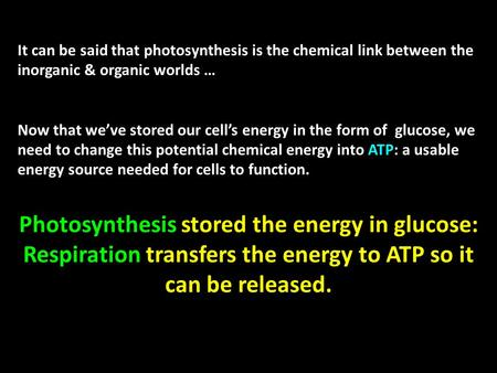 It can be said that photosynthesis is the chemical link between the inorganic & organic worlds … Now that we've stored our cell's energy in the form of.