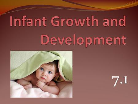 7.1. Babies experiences a tremendous amount of physical growth and development in their first year of life. The terms growth and development are often.