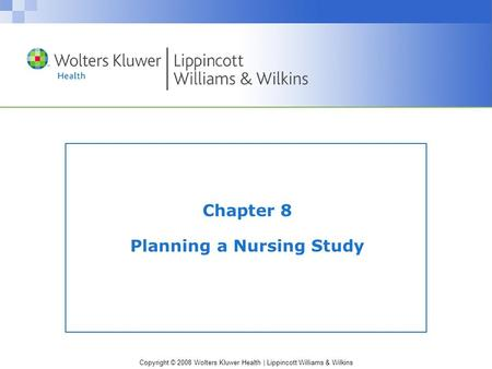 Copyright © 2008 Wolters Kluwer Health | Lippincott Williams & Wilkins Chapter 8 Planning a Nursing Study.