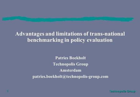 Technopolis Group 1 Advantages and limitations of trans-national benchmarking in policy evaluation Patries Boekholt Technopolis Group Amsterdam