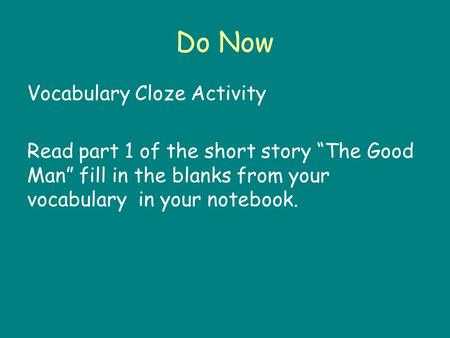 "Do Now Vocabulary Cloze Activity Read part 1 of the short story ""The Good Man"" fill in the blanks from your vocabulary in your notebook."