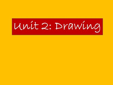 Unit 2: Drawing. Unit Outline Part A: In this Unit, you will be introduced to one and two point perspective drawing. You will: -Draw simple box shapes.