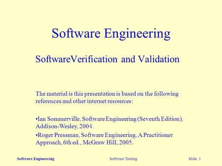 Software Engineering Software Testing Slide 1 Software Engineering SoftwareVerification and Validation The material is this presentation is based on the.