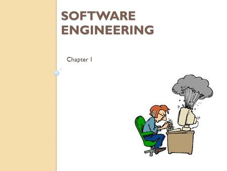 SOFTWARE ENGINEERING Chapter 1. Introduction We can't run the modern world without software. Why? Discussion….
