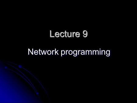Lecture 9 Network programming. Manipulating URLs URL is an acronym for Uniform Resource Locator and is a reference (an address) to a resource on the Internet.