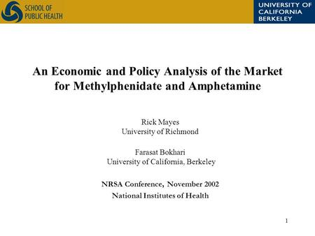 1 An Economic and Policy Analysis of the Market for Methylphenidate and Amphetamine Rick Mayes University of Richmond Farasat Bokhari University of California,