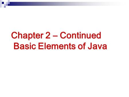 Chapter 2 – Continued Basic Elements of Java. Chapter Objectives Type Conversion String Class Commonly Used String Methods Parsing Numeric Strings Commonly.