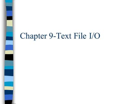 Chapter 9-Text File I/O. Overview n Text File I/O and Streams n Writing to a file. n Reading from a file. n Parsing and tokenizing. n Random Access n.