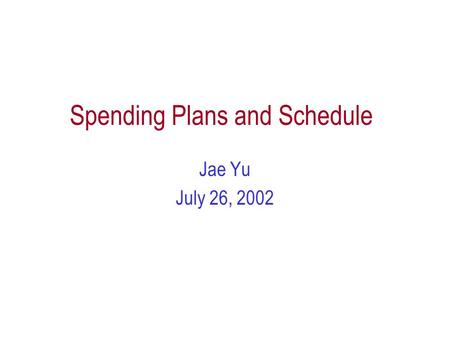 Spending Plans and Schedule Jae Yu July 26, 2002.