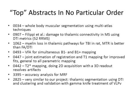 """Top"" Abstracts In No Particular Order 0034 – whole body muscular segmentation using multi-atlas techniques 0907 – Filippi et al.: damage to thalamic connectivity."
