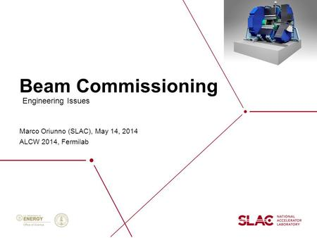 Beam Commissioning Marco Oriunno (SLAC), May 14, 2014 ALCW 2014, Fermilab Engineering Issues.