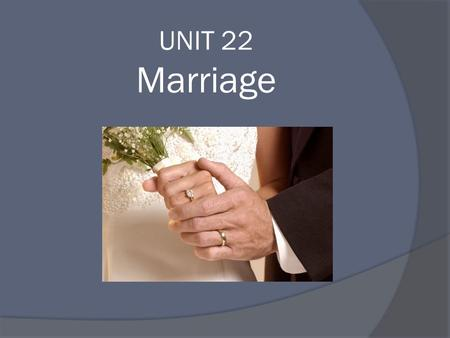 "UNIT 22 Marriage. What is MARRIAGE? The classic definition of marriage in English law was coined by Lord Penzance in Hyde v Hyde [1986]: ""I conceive that."