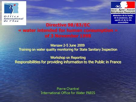 Directive 98/83/EC « water intended for human consumption » of 3 November 1998 Ministère de la Santé, de la jeunesse, des sports et de la vie associative.