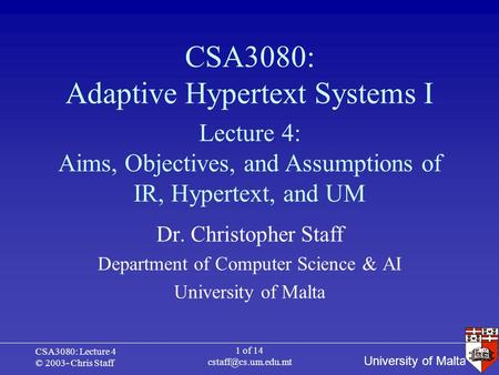 University of Malta CSA3080: Lecture 4 © 2003- Chris Staff 1 of 14 CSA3080: Adaptive Hypertext Systems I Dr. Christopher Staff Department.