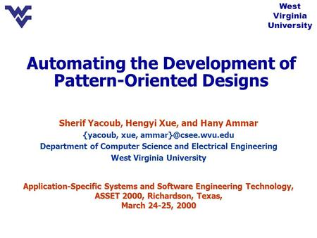 Automating the Development of Pattern-Oriented Designs Copyright, 1996 © Dale Carnegie & Associates, Inc. Sherif Yacoub, Hengyi Xue, and Hany Ammar {yacoub,