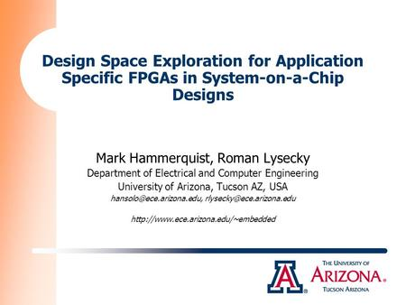 Design Space Exploration for Application Specific FPGAs in System-on-a-Chip Designs Mark Hammerquist, Roman Lysecky Department of Electrical and Computer.