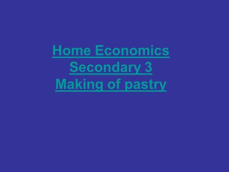 Home Economics Secondary 3 Making of pastry. Shortcrust, or short, pastry is the simplest and most common pastry. It is made with flour, fat, salt, and.