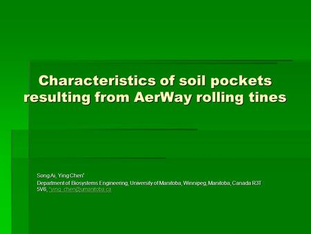Characteristics of soil pockets resulting from AerWay rolling tines Song Ai, Ying Chen * Department of Biosystems Engineering, University of Manitoba,