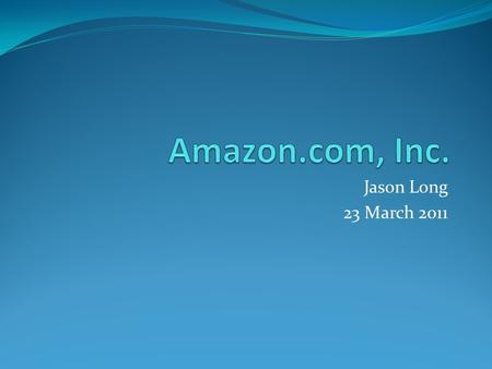 Jason Long 23 March 2011. Products Retail Website Amazon Associates, Marketplace Kindle Digital Downloads Amazon Fresh Amazon Payments Amazon Web Services.