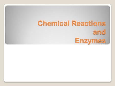 Chemical Reactions and Enzymes. Objectives: 1. To describe the role of an enzyme as a catalyst in regulating a specific biochemical reaction 2. To explain.