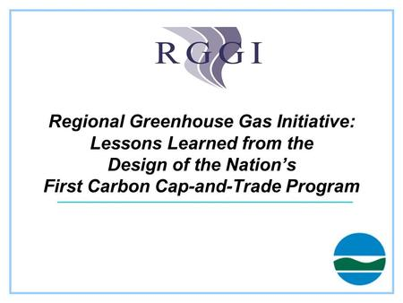 Regional Greenhouse Gas Initiative: Lessons Learned from the Design of the Nation's First Carbon Cap-and-Trade Program.