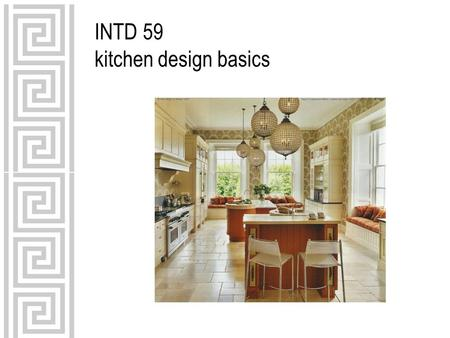 INTD 59 kitchen design basics. use guidelines as a way to check the practicality of your design solutions—kitchens must function well in addition to looking.