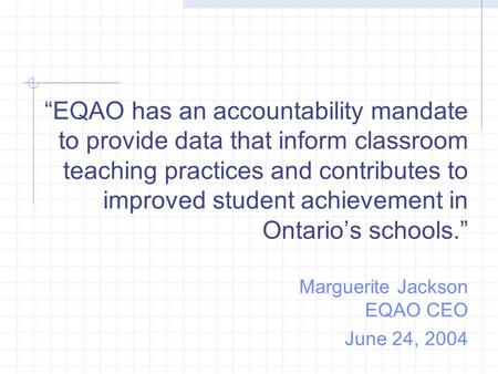 """EQAO has an accountability mandate to provide data that inform classroom teaching practices and contributes to improved student achievement in Ontario's."