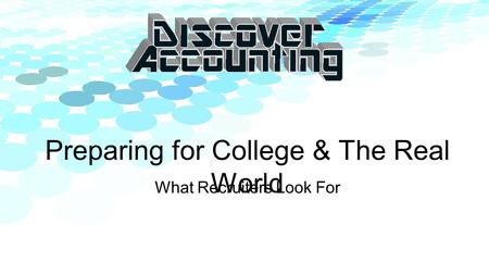 Preparing for College & The Real World What Recruiters Look For.