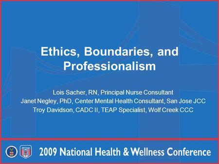 Ethics, Boundaries, and Professionalism Lois Sacher, RN, Principal Nurse Consultant Janet Negley, PhD, Center Mental Health Consultant, San Jose JCC Troy.